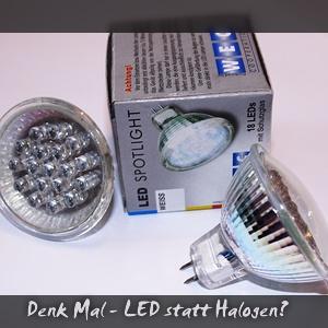 Denk Mal - LED statt Halogen?